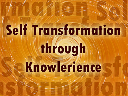 Self Transformation through Knowlerience « Magic of Awakening