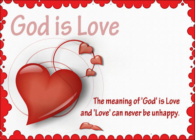 The meaning of 'God' is Love and 'Love' can never be unhappy.