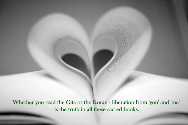 Be it the Gita, the Bible or the Koran, all books mean the same and talk of the same truth.