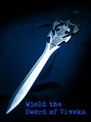 Wield the sword of Viveka