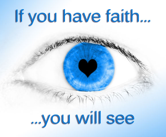If you have faith, you will see