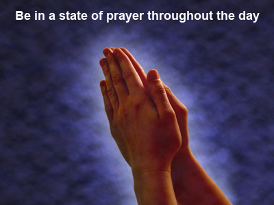 Be in a state of prayer throughout the day