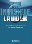 The Invisible Ladder - How to attain complete confidence and release supreme faith