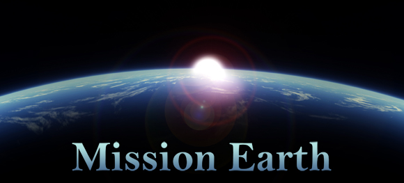 Attaining Mission Earth is the whole and soul purpose of human life, the reason why we have come to earth